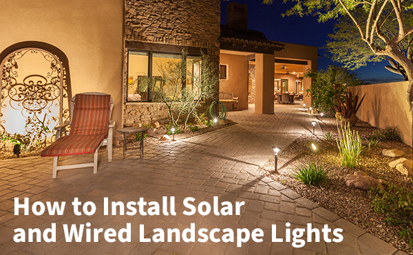 How to Install Solar and Wired Landscape Lighting